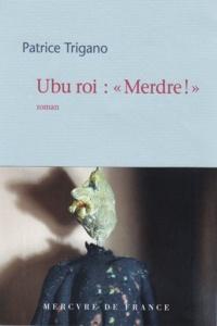 "Patrice Trigano - Ubu-Roi : ""Merdre !""."
