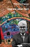 Patrice Trigano - Une vie pour l'art.