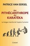 Patrice Van Eersel - Du pithécanthrope au karatéka - La longue marche de l'espèce humaine.