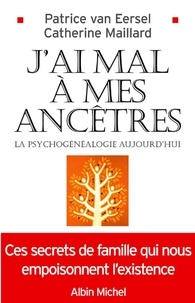 Patrice Van Eersel et Patrice Van Eersel - J'ai mal à mes ancêtres ! - La psychogénéalogie aujourd'hui.