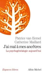 Patrice Van Eersel et Catherine Maillard - J'ai mal à mes ancêtres - La psychogénéalogie aujourd'hui.
