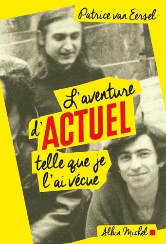 Patrice Van Eersel - L'aventure d'Actuel telle que je l'ai vécue.
