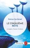 Patrice Van Eersel - Le Cinquième Rêve - Le dauphin, l'homme, l'évolution.