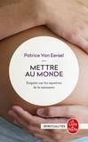 Patrice Van Eersel - Mettre au monde - Enquête sur les mystères de la naissance.