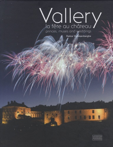 Patrice Vansteenberghe - Vallery, la fête au château - Princes, muses and weddings.