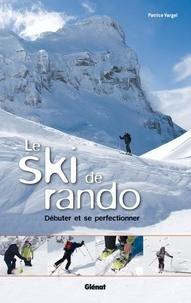 Patrice Vargel - Le ski de rando - Débuter et se perfectionner.
