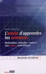 Patrice Venturini - L'envie d'apprendre les sciences - Motivation, attitudes, rapport aux savoirs scientifiques.
