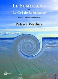 Patrice Verdure - Le semblant ou Le cri de la brioche - Roman tiré par les cheveux.