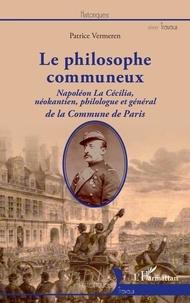 Patrice Vermeren - Le philosophe communeux - Napoléon La Cécilia, néokantien, philologue et général de la Commune de Paris.