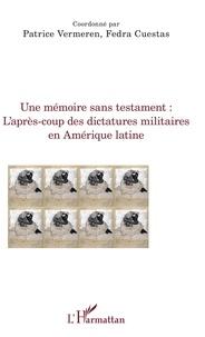 Patrice Vermeren et Fedra Cuestas - Une mémoire sans testament : l'après-coup des dictatures militaires en Amérique latine.