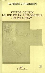 Patrice Vermeren - Victor Cousin - Le jeu de la philosophie et de l'État.