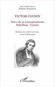 Patrice Vermeren - Victor Cousin - Suivi de la correspondance Schelling - Cousin.