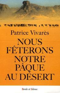 Patrice Vivarès - Nous fêterons notre Pâque au désert.