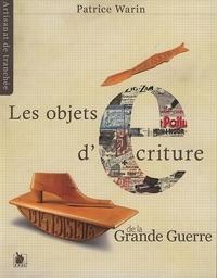 Patrice Warin - Les objets d'écriture de la Grande Guerre.