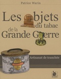 Patrice Warin - Les objets du tabac de la Grande Guerre.
