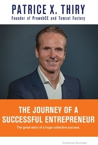 Patrice X. Thiry - The Journey of a Successful Entrepreneur - The great story of a huge collective success..