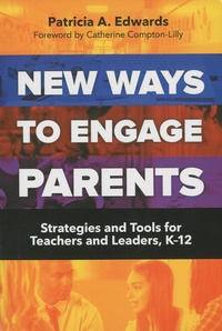 Patricia A Edwards - New Ways to Engage Parents - Strategies and Tools for Teachers and Leaders, K-12.