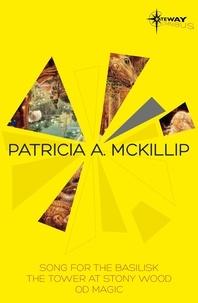 Patricia A. McKillip - Patricia McKillip SF Gateway Omnibus Volume Two - Song for the Basilisk, The Tower at Stony Wood, Od Magic.