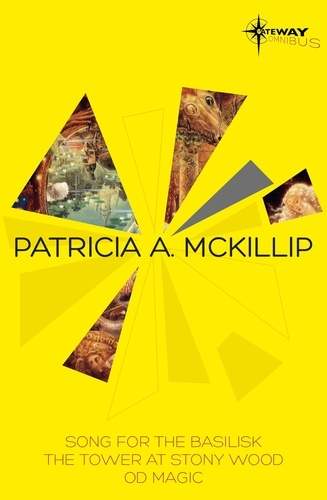 Patricia McKillip SF Gateway Omnibus Volume Two. Song for the Basilisk, The Tower at Stony Wood, Od Magic