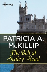 Patricia A. McKillip - The Bell at Sealey Head.