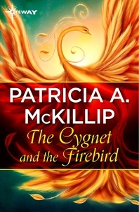Patricia A. McKillip - The Cygnet and the Firebird.