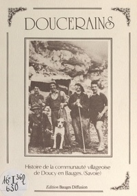 Patricia Alexis et  Collectif - Doucerains - Histoire de la communauté villageoise de Doucy-en-Bauges (Savoie).