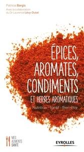 Patricia Bargis - Epices, aromes, condiments et herbes aromatiques.