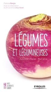 Patricia Bargis et Laurence Lévy-Dutel - Légumes et légumineuses - Nutrition - Santé - Bien-être.