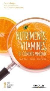 Patricia Bargis - Nutriments, vitamines et éléments minéraux - Nutrition, santé, bien-être.