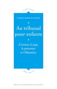 Patricia Benec'h-Le Roux - Au tribunal pour enfants - L'avocat, le juge, le procureur et l'éducateur.