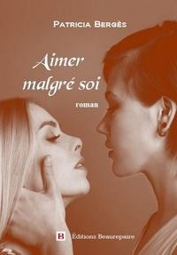 Patricia Bergès - Aimer malgré soi.