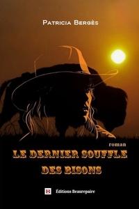 Patricia Bergès - Le dernier souffle des bisons.