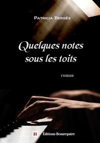 Patricia Bergès - Quelques notes sous les toits.