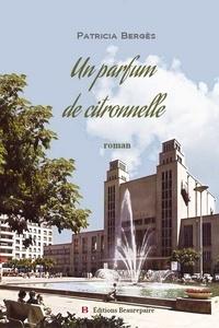 Patricia Bergès - Un parfum de citronnelle.