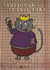 Patricia Berreby - Tartoucha le gros chat.