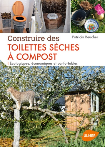 Patricia Beucher - Construire des toilettes sèches à compost - Ecologiques, économiques et confortables.