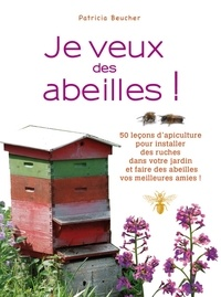 Patricia Beucher - Je veux des abeilles !.