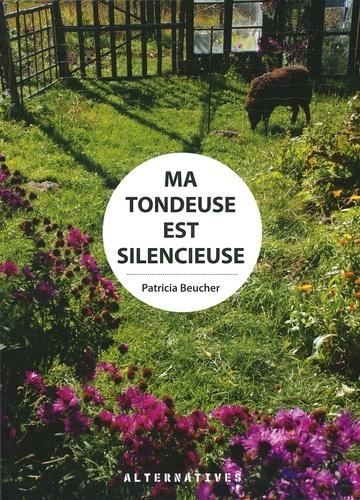 Patricia Beucher - Ma tondeuse est silencieuse.