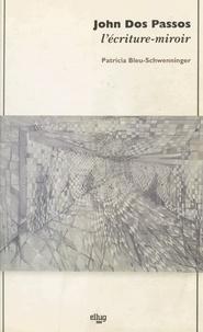 Patricia Bleu-Schwenninger - John Dos Passos, l'écriture miroir.