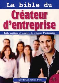 Patricia Braun et Henry Pironin - La bible du créateur d'entreprise - Guide pratique du créateur d'entreprise.