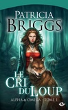 Patricia Briggs - Alpha & Omega Tome 1 : Le cri du loup.