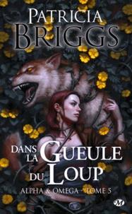 Patricia Briggs - Alpha & Omega Tome 5 : Dans la gueule du loup.
