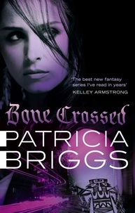 Patricia Briggs - Bone Crossed - Mercy Thompson: Book 4.