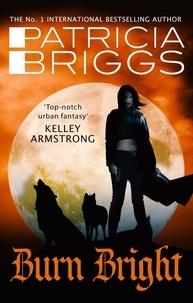 Patricia Briggs - Burn Bright - An Alpha and Omega Novel: Book 5.