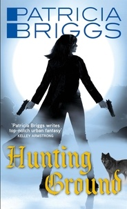 Patricia Briggs - Hunting Ground - Alpha and Omega: Book 2.