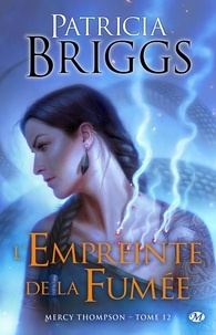 Patricia Briggs - Mercy Thompson Tome 12 : L'Empreinte de la fumée.