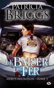 Patricia Briggs - Mercy Thompson Tome 3 : Le baiser du fer.