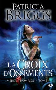 Patricia Briggs - Mercy Thompson Tome 4 : La croix d'ossements.