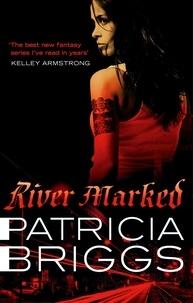 Patricia Briggs - River Marked - Mercy Thompson: Book 6.