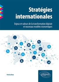 Stratégies internationales- Enjeux et valeurs de la transformation digitale et nouveaux modèles économiques - Patricia Brun |